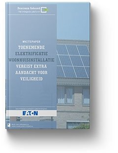 Whitepaper: Toenemende elektrificatie woonhuisinstallatie vereist extra aandacht voor veiligheid