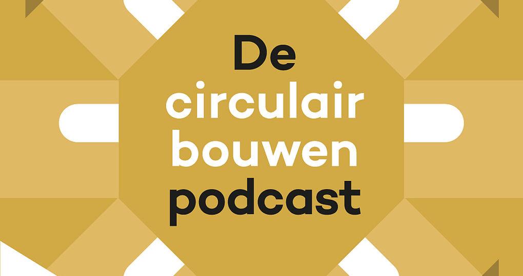 Circulair invullen woningbouwopgave centraal in De Circulair Bouwen Podcast
